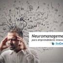 Neuromanagement para emprendedores innovadores. Esta es la conferencia con la que participé en BeCreativeConference