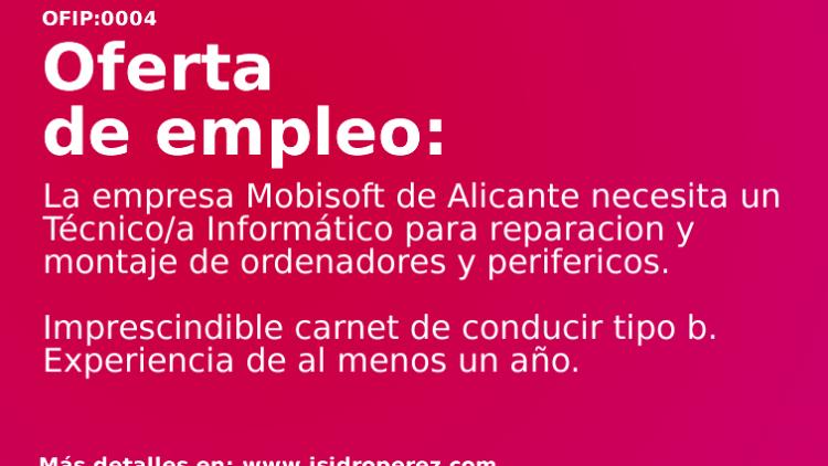 Oferta de empleo Alicante: Mobisoft necesita un Técnico/a Informático para reparacion y montaje de ordenadores y periféricos
