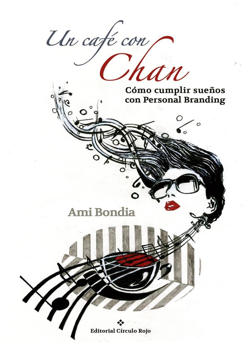 Un café con Chan. Personal Branding para cumplir sueños de Ami Bondia