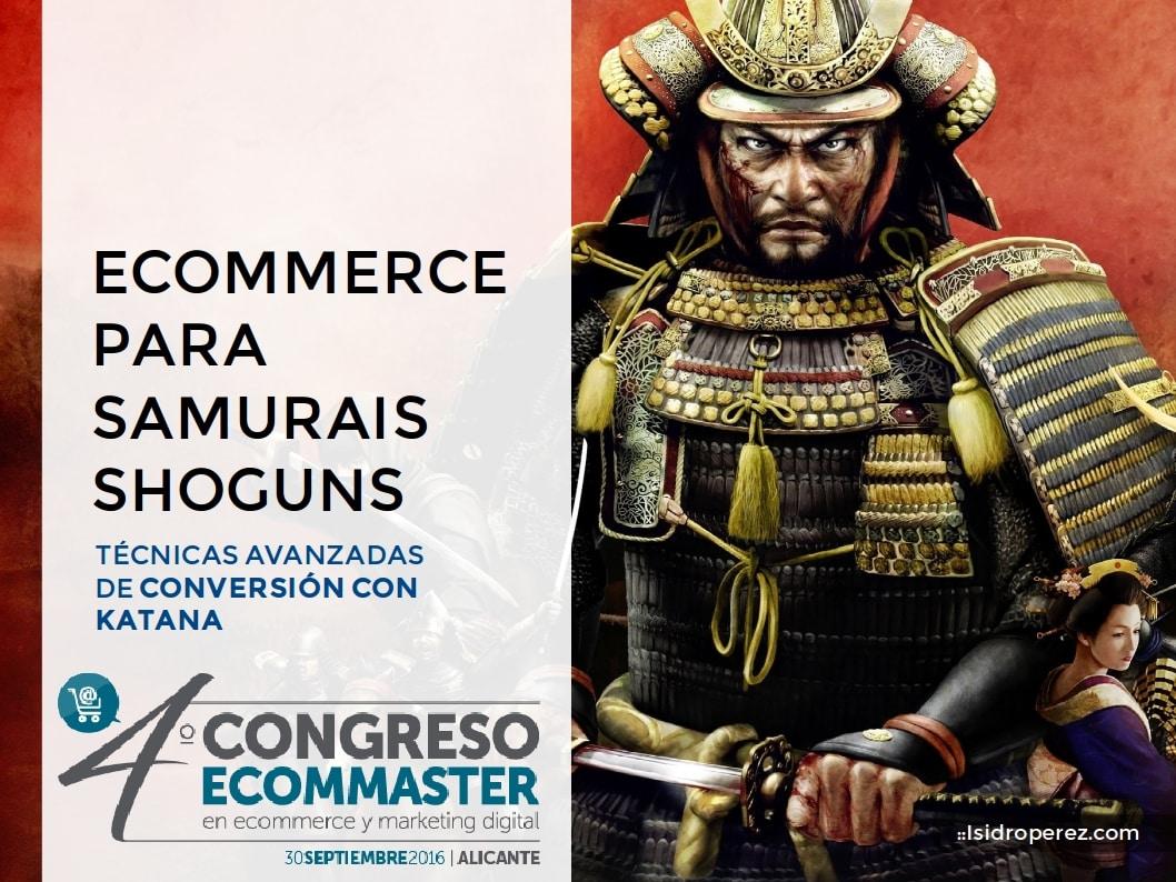 Ecommerce para Samuraris Shoguns, técnicas de conversión con katana en el Congreso Ecommaster